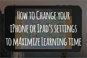 How to Change your iOS Settings to Maximize Learning Time